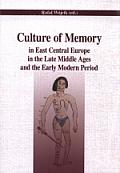 CULTURE OF MEMORY IN EAST CENTRAL EUROPE IN THE LATE MIDDLE AGES