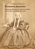 VANISHING REALITIES. SOCIAL SIGNIFICANCE OF MATERIAL CULTURE IN VICTORIAN ...