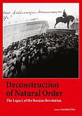 DECONSTRUCTION OF NATURAL ORDER THE LEGACY OF THE RUSSIAN REVOLUTION