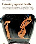 DRINKING AGAINST DEATH STUDIES ON THE MATERIALITY AND ICONOGRAPHY OF RITUAL