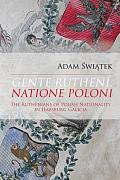 GENTE RUTHENI NATIONE POLONI THE RUTHENIANS OF POLISH NATIONALITY IN